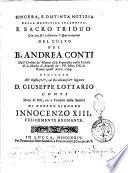 Sincera, e distinta notizia della magnifica solennità, e sacro triduo con cui si è celebrata l'approvazione del culto del b. Andrea Conti ... dedicata all'illustriss.mo ... d. Giuseppe Lottario ..