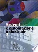 Sistemi ed automazione industriale. Per gli Ist. Tecnici industriali