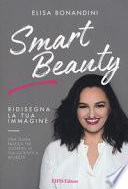 Smart beauty. Ridisegna la tua immagine. Una guida pratica per scoprire la tua autentica bellezza