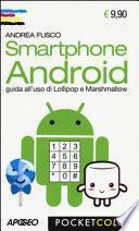 Smartphone Android. Guida all'uso di Lollipop e Marshmallow
