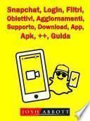 Snapchat, Login, Filtri, Obiettivi, Aggiornamenti, Supporto, Download, App, Apk, ++, Guida