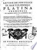 Le vite de' Pontefici di Bartolommeo Platina cremonese, dal Salvator nostro fino a Benedetto 14. Descritte da Onofrio Panvinio... Con le Annotationi del Panvinio, e con la Cronologia Ecclesiastica dello stesso ... fino all'anno 1743