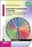 Social media e comunicazione di marketing. Presidiare la Rete, costruire relazioni e acquisire clienti con gli strumenti del web 2.0