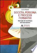 Società, persona e processi formativi. Manuale di sociologia dell'educazione