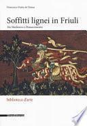 Soffitti lignei in Friuli fra medioevo e rinascimento