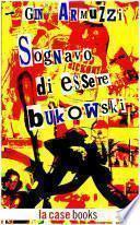 Sognavo di essere Bukowski