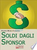 Soldi dagli Sponsor. Strategie di Marketing e Segreti per Negoziare con Successo le Sponsorizzazioni per i Tuoi Eventi. (Ebook Italiano - Anteprima Gratis)