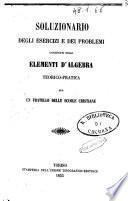 Soluzionario degli esercizi e dei problemi contenuti negli elementi d'algebra teorico-pratica per un fratello delle scuole cristiane