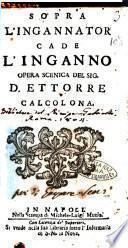 Sopra l'ingannator cade l'inganno opera scenica del sig. D. Ettorre Calcolona
