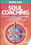 Soul coaching. Un programma di 28 giorni per scoprire il tuo autentico io!