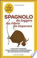 Spagnolo da leggere, da ridere, da imparare. 10 racconti originali e tanti esercizi e approfondimenti per migliorare divertendosi