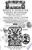 Specchio della lingua latina di Giouan Andrea Grifoni da Pesaro. ... Vtile e necessario a ciascuno che desidera con ogni prestezza esser uero latino & non barbaro. Con la tauola nel fine