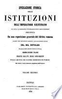 Spiegazione storica delle istituzioni dell'imperatore Giustiniano col testo, la traduzione, e le spiegazioni sotto ciascun paragrafo