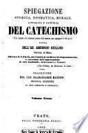 Spiegazione storica, dogmatica, morale, liturgica e canonica del catechismo colle risposte alle obiezioni attinte dalle scienze, per oppugnare la religione