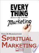 Spiritual Marketing. Come Adattare il Tuo Marketing allo Spirito e al Cuore delle Persone. (Ebook Italiano - Anteprima Gratis)