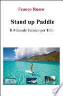 Stand up paddle. Il manuale tecnico per tutti