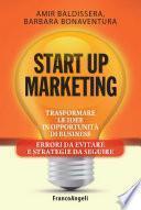 Start up marketing. Trasformare le idee in opportunità di business. Errori da evitare e strategie da seguire