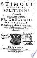 Stimoli alla sagra solitudine, composti dal padre maestro Fr. Gregorio de Areilza,...