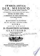 Storia antica del Messico cavata da migliori storici spagnuoli ...