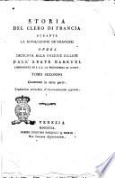 Storia del clero di Francia durante la rivoluzione de' francesi opera dedicata alla nazione inglese dall'abate Barruel ... Tomp primo [-secondo]. Traduzione arricchita d'importantissime aggiunte