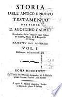 Storia dell'Antico e Nuovo Testamento del padre d. Agostino Calmet benedettino della cong. de' Santi Vitone ed Idolfo, ... Tradotta dal francese vol. 1. [-10]