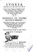 Storia della medicina in cui si vede l'origine e 'l progresso di quest'arte, da secolo in secolo ... di Daniele Le Clerc dottore in medicina. Tomo primo [-quarto]