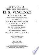 Storia della vita e del culto di S. Vincenzo Ferrerio, ... di nuovo pubblicata, etc