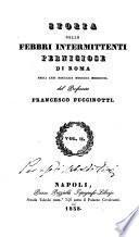 Storia delle febbri intermittenti perniciose di Roma negli anni 1819, 1820, 1821 [di] Francesco Puccinotti