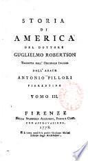Storia di America del dottore Guglielmo Robertson. Tradotta dall'originale inglese dall'abate Antonio Pillori fiorentino