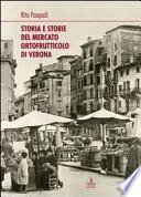 Storia e storie del mercato ortofrutticolo di Verona