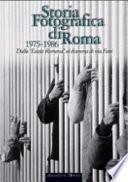 Storia fotografica di Roma: 1975-1986 : dalla Estate romana al dramma di via Fani