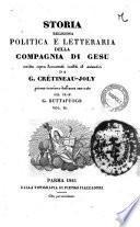 Storia religiosa politica e letteraria della Compagnia di Gesu scritta sopra documenti inediti ed autentici da G. Cretineau-Joly