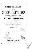 Storia universale della Chiesa Cattolica dal principio del mondo sino ai dì nostri dell'abate Rohrbacher