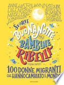 Storie della buonanotte per bambine ribelli. 100 donne migranti che hanno cambiato il mondo