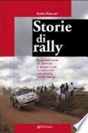 Storie di rally. Quarant'anni di uomini e avventure raccontati dal poeta delle corse