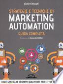 Strategie e tecniche di marketing automation. Guida completa