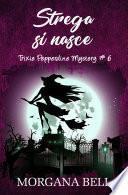 Strega si nasce (Trixie Pepperdine Mystery, #6)