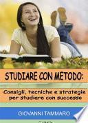 Studiare con metodo: consigli, tecniche, strategie per studiare con successo