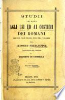 Studii intorno agli usi ed ai costumi dei romani nei due primi secoli dell'era volgare per Ludovico Friedlaender