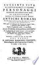 Succinte vite di cento rinomati, e celebri personaggi ... cominciando da Romolo sino a Carlo VI. d'Austria ... dal Padre D. Antonio Raimondo Piacenti ...