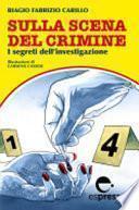 Sulla scena del crimine. I segreti dell'investigazione