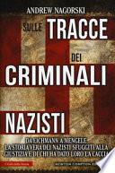 Sulle tracce dei criminali nazisti. Da Eichmann a Mengele, la storia vera dei nazisti sfuggiti al processo di Norimberga