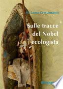 Sulle tracce del Nobel ecologista