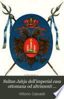 Sultan Jahja dell'imperial casa ottomana od altrimenti Alessandro conte di Montenegro ed i suoi discendenti in Italia