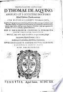 Summa totius theologiae D. Thom q de Aquino; ... cum elucidationibus formalibus; ... per f. Seraphinum Capponi a Porrecta, ... editis; ... Accessere porro luculentissima, subtilissimaque commentaria, ... Thomae de Vio, Caiet