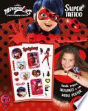 Super Tattoo. Miraculous. Le storie di Ladybug e Chat Noir. Ediz. a colori