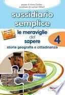 Sussidiario semplice: Le meraviglie del sapere 4 - storia / geografia / cittadinanza