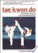 Tae kwon do. Tecniche di base e di combattimento