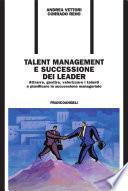 Talent management e successione dei leader. Attrarre, gestire, valorizzare i talenti e pianificare la successione manageriale