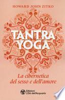 Tantra yoga. La cibernetica del sesso e dell'amore